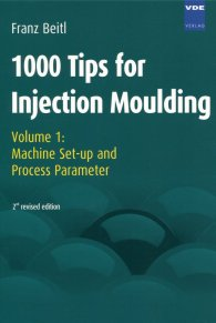 Publikation  1000 Tips for Injection Moulding; Volume 1: Machine Set-up and Process Parameter 1.1.2008 Ansicht